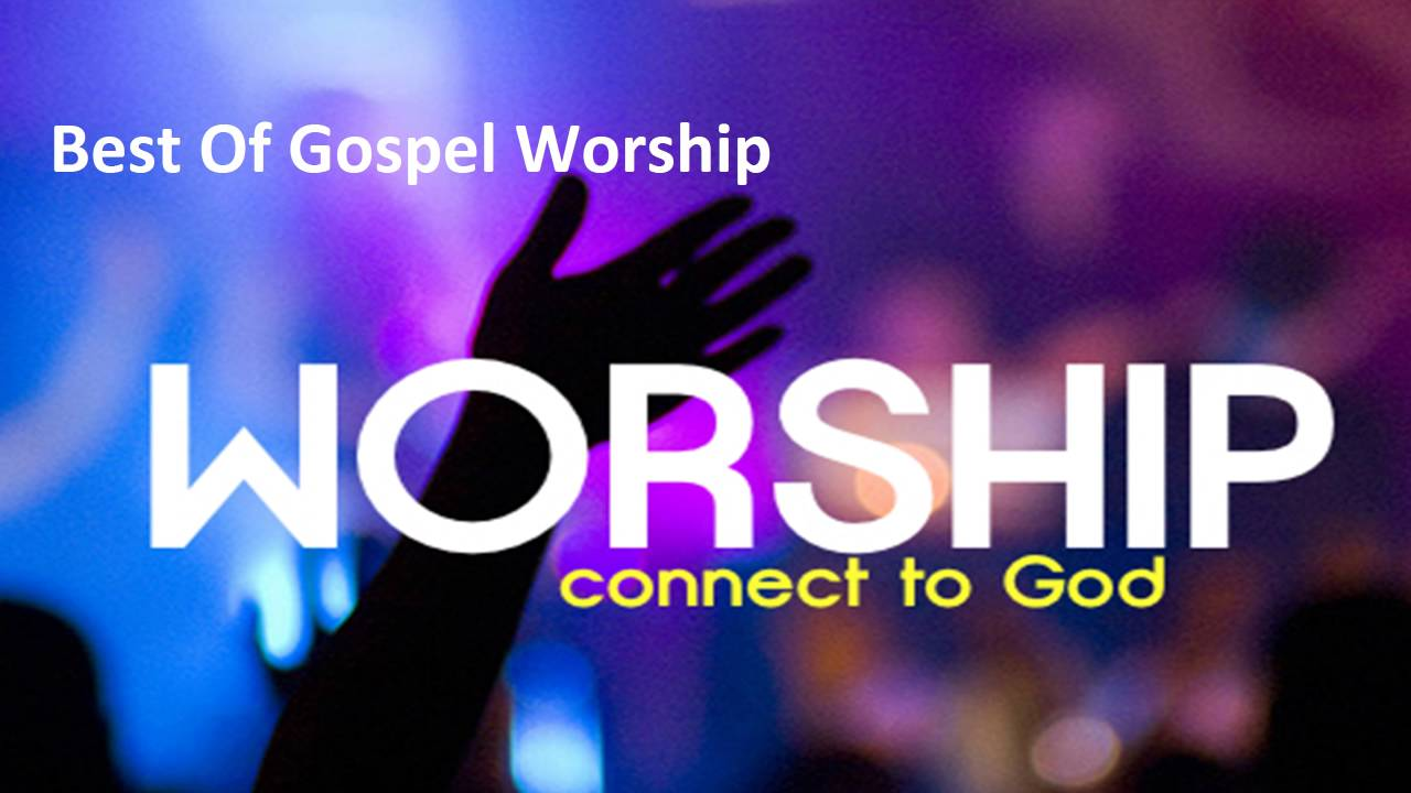 Gospel worship songs list