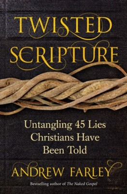 "Andrew Farley's New Book ""Twisted Scripture: Untangling 45 Lies Christians Have Been Told"" (Interview)"