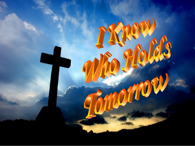 I Don't Know About Tomorrow – Hymn